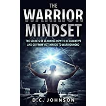 The Warrior Mindset: The Secrets Of Learning How To Be Assertive And Go From Victimhood To Warriorhood (English Edition)