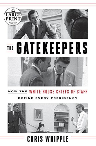 The Gatekeepers: How the White House Chiefs of Staff Define Every Presidency (Random House Large Print)