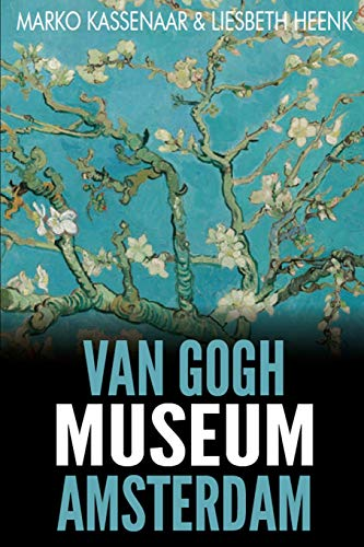 Van Gogh Museum Amsterdam: Highlights of the Collection: Volume 2 (Amsterdam Museum Guides) por Marko Kassenaar