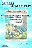Scarica Libro Quelli del Mameli Giovanissimi bersaglieri della R S I divenuti veterani combattendo 1944 45 (PDF,EPUB,MOBI) Online Italiano Gratis