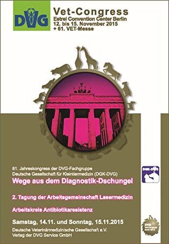 DVG-Vet-Congress 2015 in Berlin: Wege aus dem Diagnostik-Dschungel - 2. Tagung der Arbeitsgemeinschaft Lasermedizin - Arbeitskreis ... Samstag, 14.11. und Sonntag, 15.11.2015