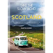Take the Slow Road: Scotland: Inspirational Journeys Round the Highlands, Lowlands and Islands of Scotland by Camper Van and Motorhome (English Edition)