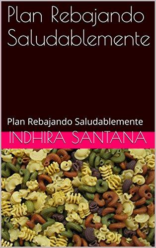 Plan Rebajando Saludablemente: Plan Rebajando Saludablemente por Indhira santana