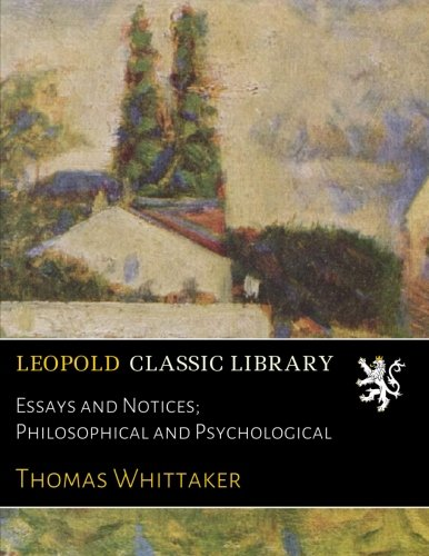 Essays and Notices; Philosophical and Psychological por Thomas Whittaker