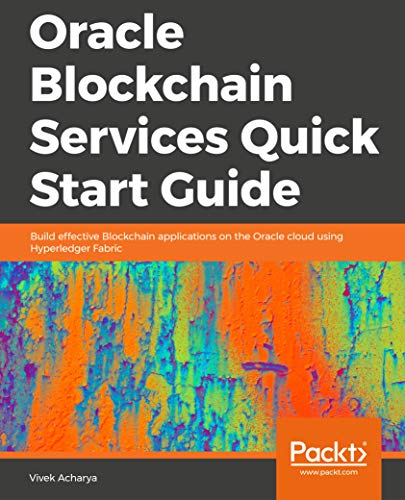 Oracle Blockchain Services Quick Start Guide: Build effective Blockchain applications on the Oracle cloud using Hyperledger Fabric (English Edition)