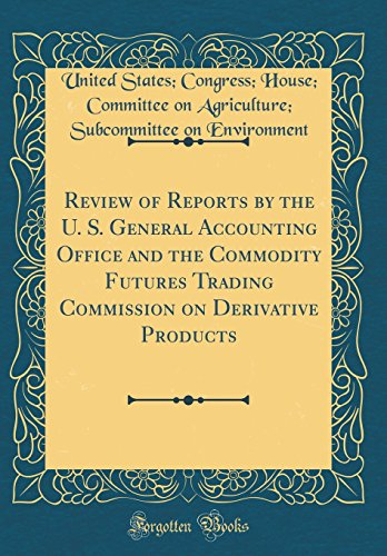 Review of Reports by the U. S. General Accounting Office and the Commodity Futures Trading Commission on Derivative Products (Classic Reprint)