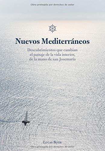 Nuevos Mediterráneos: Descubrimientos que cambian el paisaje de la vida interior, de la mano de san Josemaría por Lucas Buch