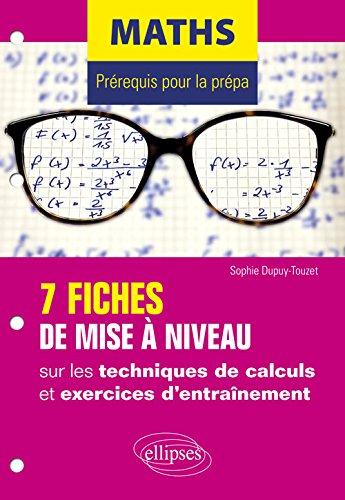 Maths - Prérequis pour la prépa - 7 fiches de mise à niveau sur les techniques de calculs et exercices d'entraînement