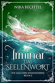 Irminar Das Seelenwort (Irminar Die Saga der Seelenleserin 2) von [Bechtel, Nika]