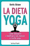 La dieta yoga. Dimagrire e tonificarsi con le posizioni e ricette del rivoluzionario metodo YogaLean