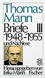 Briefe III 1948-1955 und Nachlese (Thomas Mann, Briefe in drei Bänden (Taschenbuchausgabe))