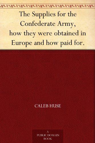 the-supplies-for-the-confederate-army-how-they-were-obtained-in-europe-and-how-paid-for