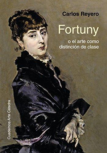 Fortuny o el arte como distinción de clase (Cuadernos Arte Cátedra) por Carlos Reyero
