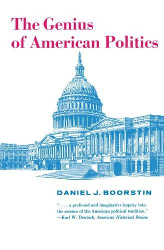 the-genius-of-american-politics-walgreen-foundation-lectures-by-daniel-j-boorstin-1958-10-15