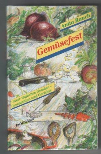 Gemüsefest. Unser tägliches Gemüse - Geschichten und Gerichte (Livre en allemand)