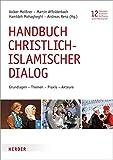 Handbuch christlich-islamischer Dialog: Grundlagen - Themen - Praxis - Akteure (Schriftenreihe der Georges-Anawati-Stiftung, Band 12)