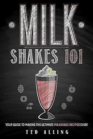 Milkshakes 101: Your Guide To Making The Ultimate Milkshake Recipes Ever!