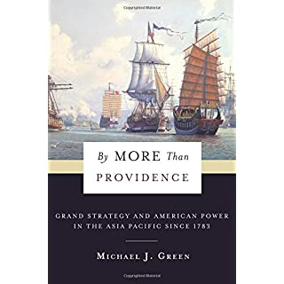 By More Than Providence: Grand Strategy and American Power in the Asia Pacific Since 1783 (A Nancy Bernkopf Tucker and Warren I. Cohen Book on American-East Asian Relations)