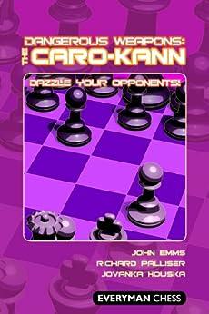 Dangerous Weapons: The Caro-Kann (English Edition) par [Emms, John, Palliser, Richard, Houska, Jovanka]