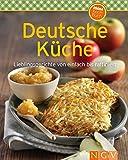 Deutsche Küche: Lieblingsgerichte von einfach bis raffiniert (Unsere 100 besten Rezepte)