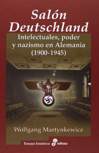 El Salón Deutschland: Intelectuales, poder y nazismo en Alemania (1900-1945) (Ensayo Histórico)