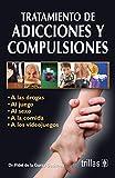 Tratamiento de adicciones y compulsiones / Treatment of addictions and compulsions: A Las Drogas, Al Juego, Al Sexo, a La Comida, a Los Videojuegos / to Drugs, Gambling, Sex, Food, Video Games