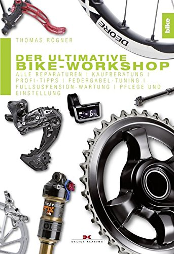 Der ultimative Bike-Workshop: Alle Reparaturen, Kaufberatung, Profi-Tipps, Federgabel-Tuning, Fullsuspension-Wartung, Pflege und Einstellung -