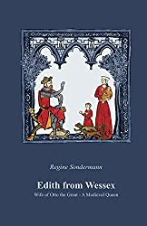 Edith from Wessex: Wife of Otto the Great A Medieval Queen (English Edition)