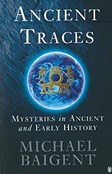 Ancient Traces: Mysteries in Ancient and Early History by [Baigent, Michael]