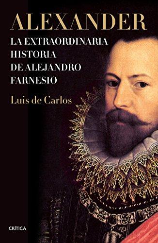 Alexander: La extraordinaria historia de Alejandro Farnesio (Tiempo de Historia)
