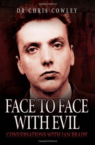 Face to Face with Evil: Conversations with Ian Brady by Dr. Chris Cowley (2011-03-01)