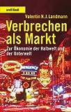 Verbrechen als Markt: Zur Ökonomie der Halbwelt und der Unterwelt