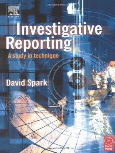 Investigative Reporting: A study in technique (Journalism Media Manual,) 1st (first) Edition by Spark, David published by Focal Press (1999)