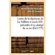 Lettre de la duchesse de La Vallière à Louis XIV, précédée d'un abrégé de sa vie, (Éd.1775)