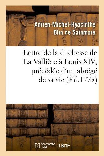 Lettre de la duchesse de La Vallière à Louis XIV, précédée d'un abrégé de sa vie, (Éd.1775) par Adrien-Michel-Hyacinthe Blin de Sainmore