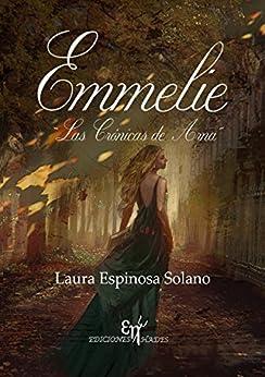 Emmelie: Las crónicas de Arna de [Espinosa Solano, Laura]