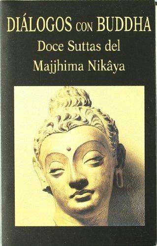 Diálogos con Buddha. Doce Suttas del Majjhima Nikâya (Libros de los Malos Tiempos)