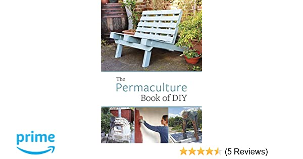 The permaculture book of diy amazon john adams the permaculture book of diy amazon john adams permaculture 9781856232715 books solutioingenieria Choice Image
