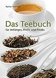 Das Teebuch: für Anfänger, Profis und Freaks