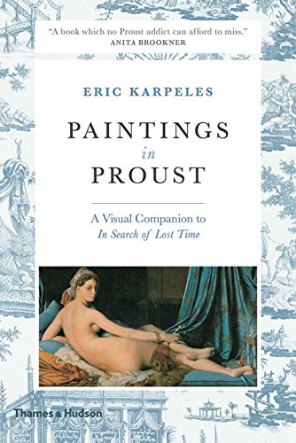 Paintings in Proust: A Visual Companion to 'In Search of Lost Time' por Eric Karpeles