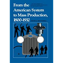 From the American System to Mass Production 1800– 1932