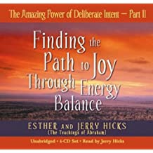 The Amazing Power of Deliberate Intent: Finding the Path to Joy Through Energy Balance