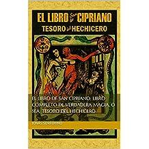 El libro de San Cipriano: libro completo de verdadera magia, o sea, tesoro del hechicero (Spanish Edition)
