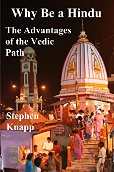 Why Be a Hindu: The Advantages of the Vedic Path by [Knapp, Stephen]