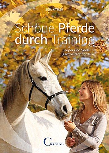 Schöne Pferde durch Training: Körper und Seele ganzheitlich fördern -