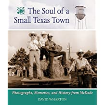 The Soul of a Small Texas Town: The Photographs, Memories, and History from McDade, Texas by David G. Wharton (2000-05-15)
