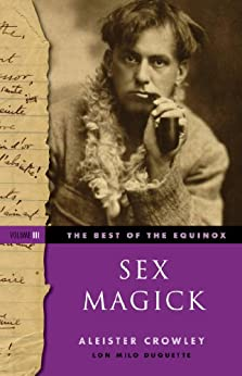 The Best of the Equinox, Sex Magick: Volume III par [Crowley, Aleister]