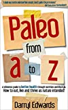 Image de Paleo from A to Z: A reference guide to better health through nutrition and lifestyle. How to eat, live and thrive as nature intended! (English Editio