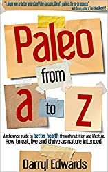 Paleo from A to Z: A reference guide to better health through nutrition and lifestyle. How to eat, live and thrive as nature intended! (English Edition)
