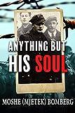 Anything But His Soul: A Holocaust Memoir (English Edition)